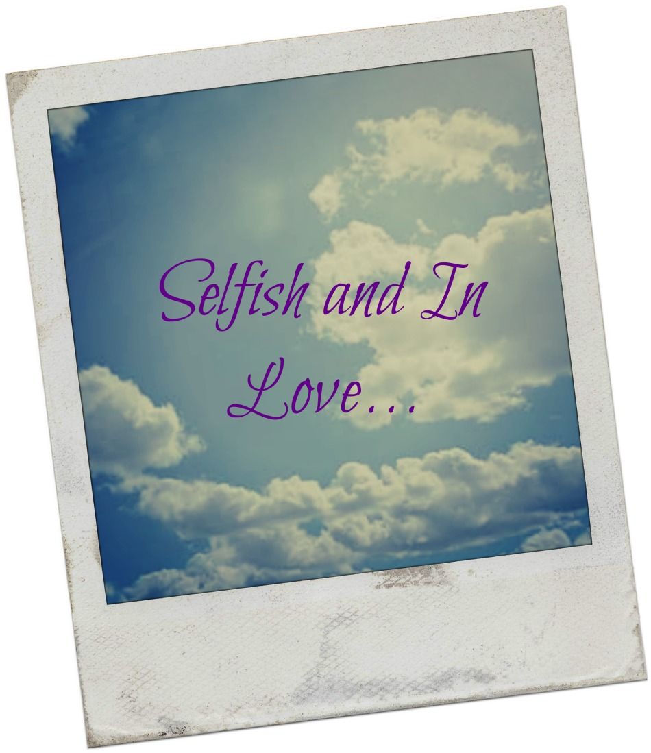 Selfish and in love