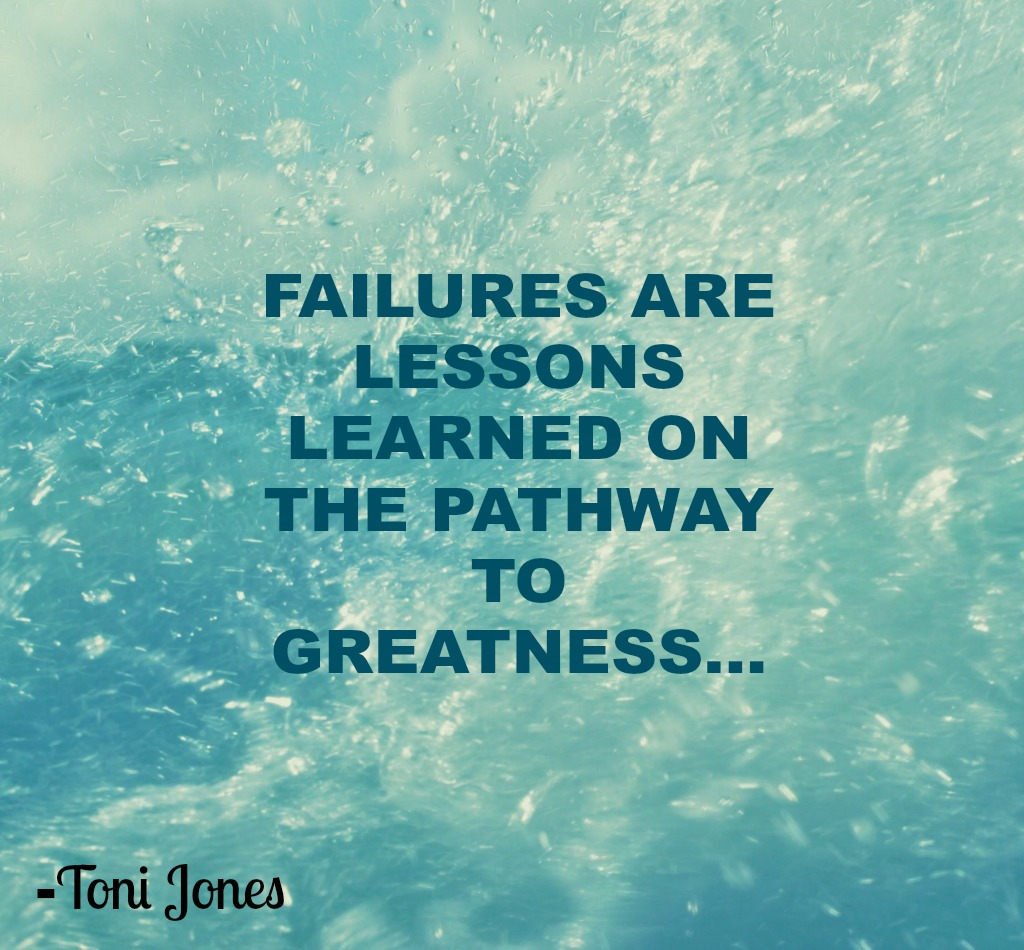 Failure: FAILURES ARE LESSONS LEARNED ON THE PATHWAY TO GREATNESS